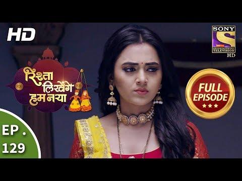 Rishta Likhenge Hum Naya - Ep 129 - Full Episode - 4th May, 2018 thumbnail