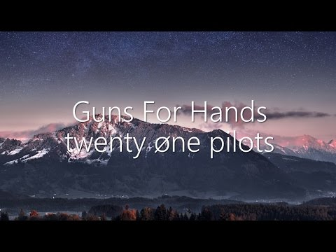 Guns For Hands - twenty øne pilots - Lyrics
