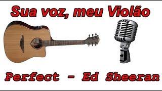 Baixar Sua voz, meu Violão. Perfect - Ed Sheeran. (Karaokê Violão) (Acoustic Karaoke)