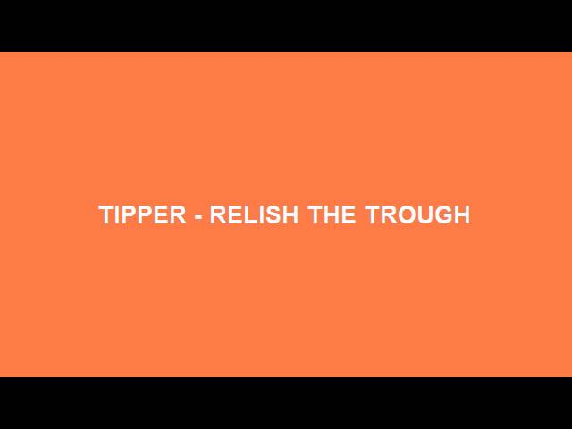 tipper-relish-the-trough-batalsdrtribute