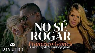 """Video No sé rogar -  Francisco Gómez """"El Nuevo Rey de la Música Popular"""" download MP3, 3GP, MP4, WEBM, AVI, FLV Agustus 2018"""