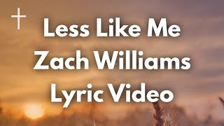 Less Like Me - Zach Williams Lyrics