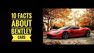 TOP 10 AMAZING 🔥🔥 FACTS ABOUT [BENTLEY] CARS