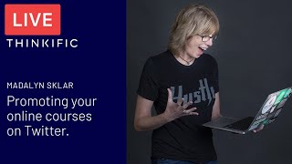 Madalyn Sklar shares strategies to promote your Online Courses using Twitter - Thinkific Live