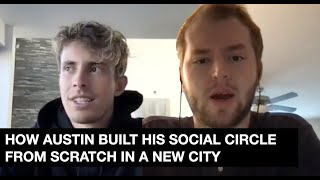How Austin Built his Social Circle From Scratch, Got a Girlfriend, & Made $8,157 More in Income