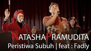 Natasha Pramudita feat Fadly - Peristiwa subuh