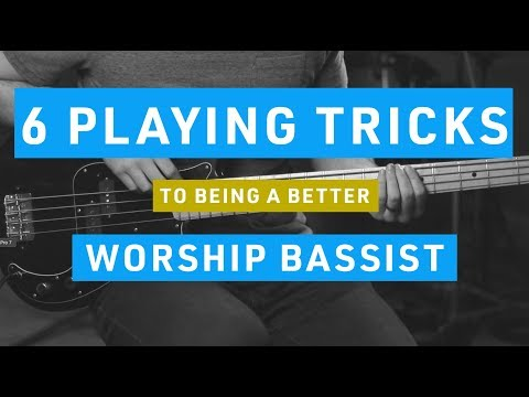 6 Practical Playing Tips For Worship Bass