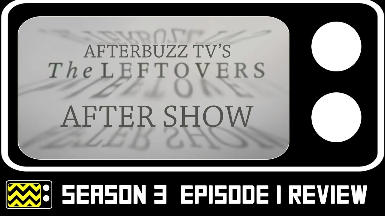 Download The Leftovers Season 3 Episode 1 Review & After Show | AfterBuzz TV