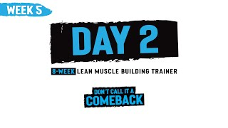 Week 5, Day 2 - Don't Call it a Comeback - 8-Week Muscle Building Trainer