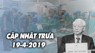 Cập nhật tin tức sức khỏe Nguyễn PHú Trọng, bác sĩ cúi đầu xin lỗi gia quyến