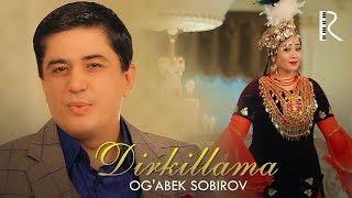 Og'abek Sobirov - Dirkillama | Огабек Собиров - Диркиллама