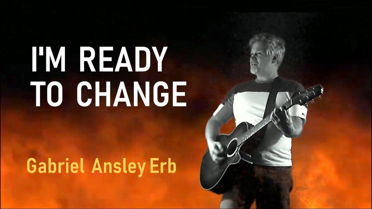 Gabriel Ansley Erb - I'm Ready to Change