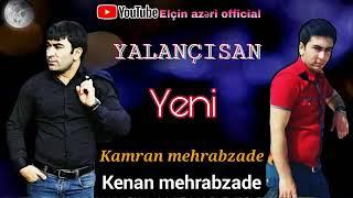 2019 Cox super mahnidi   sen Yalancisan Yeni dinle azeri music kenan mehrabzade ft kamran mehrabzade Resimi