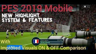 PES 2019 MOBILE - NEW REALISTIC HIGHLIGHT SYSTEM & FEATURES | WITH IMPROVED VISUALS ON & OFF