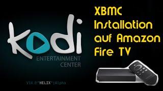 Tutorial XBMC (Kodi Media Center) auf Amazon Fire TV / Fire TV Stick Installieren (Einfach)