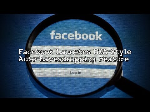 Facebook Launches NSA Style Auto Eavesdropping Feature