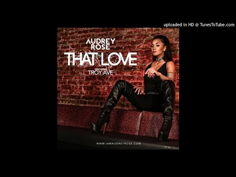 Audrey Rose ft. Troy Ave  That Love