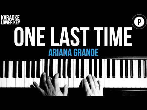Ariana Grande - One Last Time Karaoke SLOWER Acoustic Piano Instrumental Cover Lyrics LOWER KEY