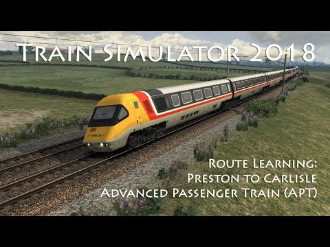 Train Simulator 2018 - Route Learning: Preston to Carlisle (APT//Advanced Passenger Train)