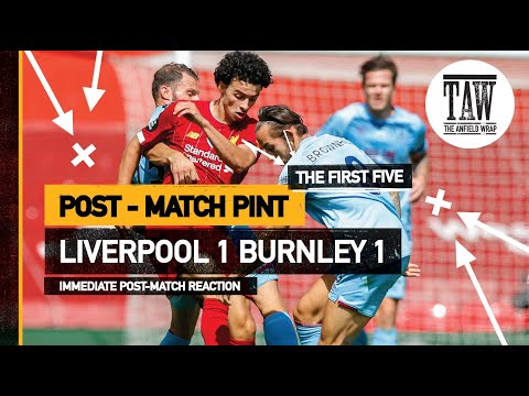 rpool 1 Burnley 1  The Post-Match Pint  Five-Minute Taster