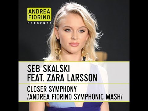 Seb Skalski Feat. Zara Larsson - Closer Symphony (Andrea Fiorino Symphonic Mash) * FREE DL *