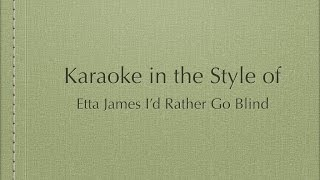 """Karaoke in the Style of """"I'd Rather Be Blind"""""""