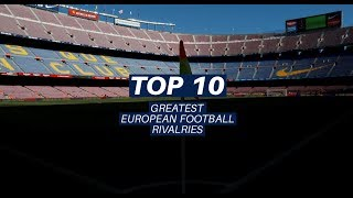 Top 10 Greatest European Football Rivalries