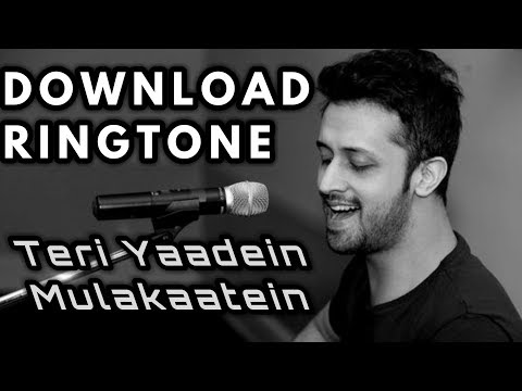 Teri Yaadein... Ringtone + Download   ATIF ASLAM   mr. unique