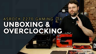 Unbox n Overclock: Fatal1ty ASRock Z270 Gaming ITX/ac