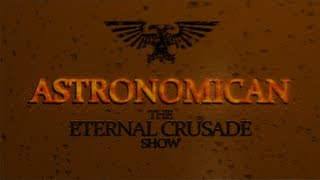 The Astronomican (The Eternal Crusade show) We are the Space marines!
