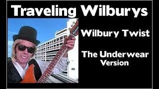 The Traveling Wilburys  -  Wilbury Twist - The Underwear Version