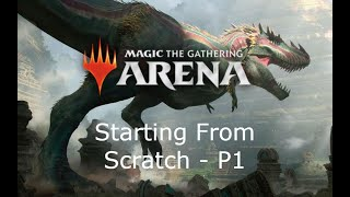 Magic The Gathering Arena - Starting From Scratch P1