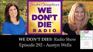 """Episode 292  Austyn Wells - Author, Teacher, Medium & """"Soul Gardener"""" on We Don't Die Radio"""