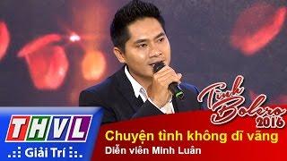 thvl  tinh bolero 2016 - tap 6 chuyen tinh khong di vang - dien vien minh luan