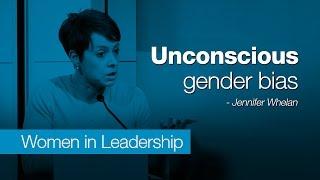Unconscious Gender Bias - Dr. Jennifer Whelan
