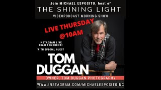 The Shining Light Morning Show with Guest Tom Duggan, Hosted by Michael Esposito