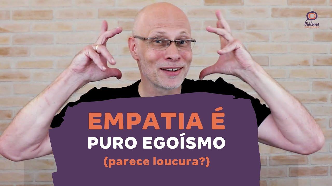 Empatia é puro egoísmo (parece loucura? a gente explica...)