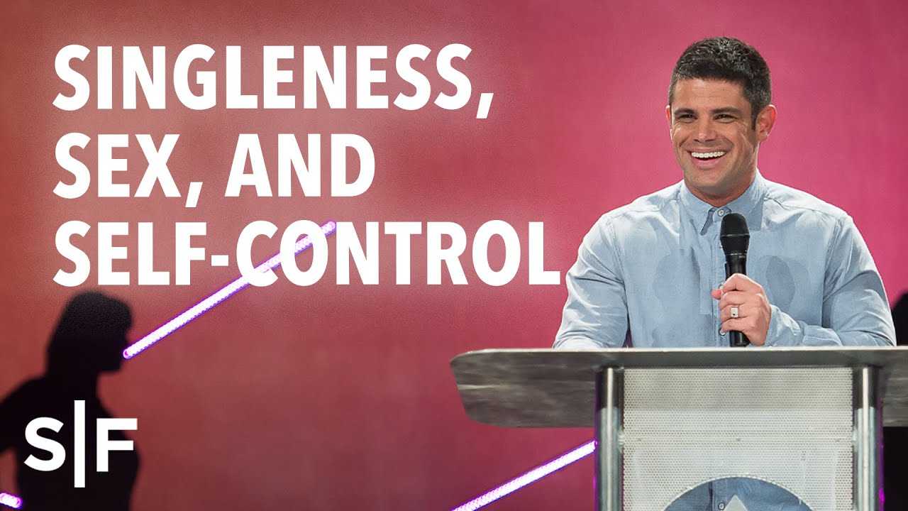 Singleness, Sex and Self-Control | Steven Furtick