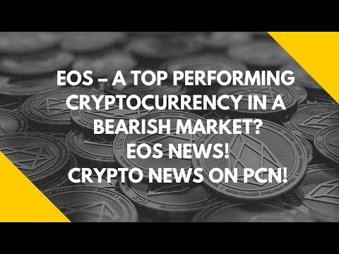 EOS – A TOP PERFORMING CRYPTOCURRENCY IN A BEARISH MARKET? EOS NEWS! CRYPTO NEWS ON PCN!