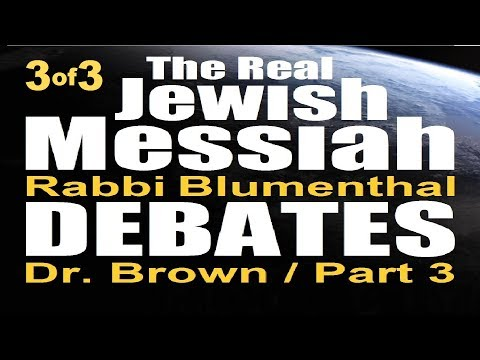 REAL JEWISH MESSIAH DEBATE: Rabbi Blumenthal vs Dr Michael Brown, ASKDrBrown – Part 3 of 3 -Response