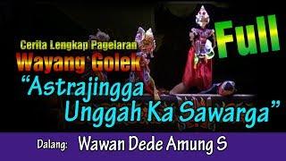 Wayang Golek Astrajingga Unggah Ka Sawarga (Carita Lengkap Pagelaran) Dalang Wawan Dede Amung S