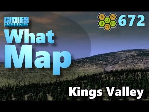 #CitiesSkylines - What Map - Map Review 672 - Kings Valley