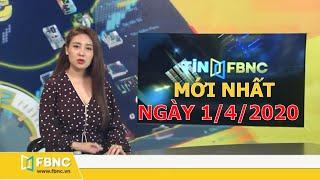 Tin tức Việt Nam ngày 1 tháng 4, 2020 | Tin tức tổng hợp | FBNC