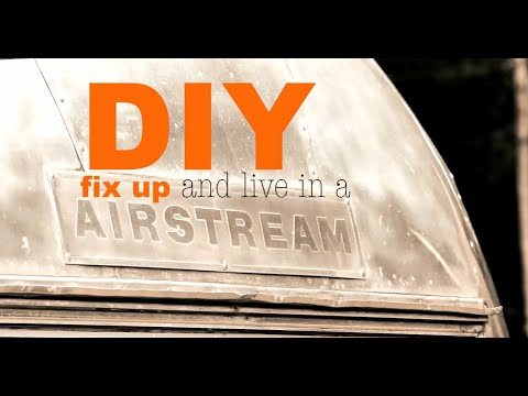 DIY - How To Restore and Live in a Airstream
