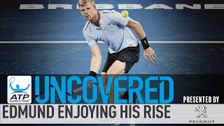 Uncovered: Edmund Enjoying Rise On The ATP World Tour