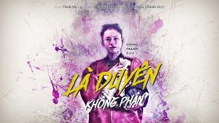 LÀ DUYÊN KHÔNG PHẬN | CHUNG THANH DUY x LONGDRAE | OFFICIAL MUSIC VIDEO