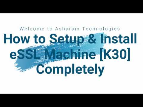 How To Completely Setup and Install Biometric Attendance Machine eSSL K30