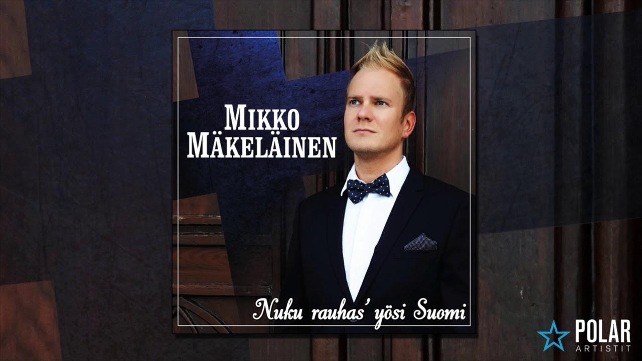 Mikko Mäkeläinen - Nuku rauhas' yösi Suomi