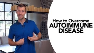 How to Overcome Autoimmune Disease