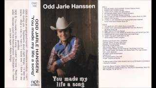 Odd Jarle Hanssen: You made my life a song.